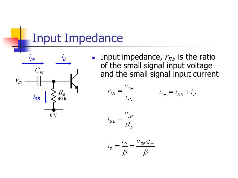 Input Impedance i IN iBiB i RB Input impedance, r IN, is the ratio of the small signal input voltage and the small signal input current