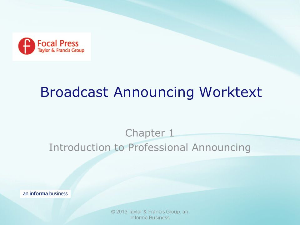 © 2013 Taylor & Francis Group, an Informa Business Broadcast Announcing Worktext