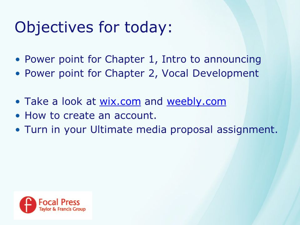 Objectives for today: Power point for Chapter 1, Intro to announcing Power point for Chapter 2, Vocal Development Take a look at wix.com and weebly.comwix.comweebly.com How to create an account.