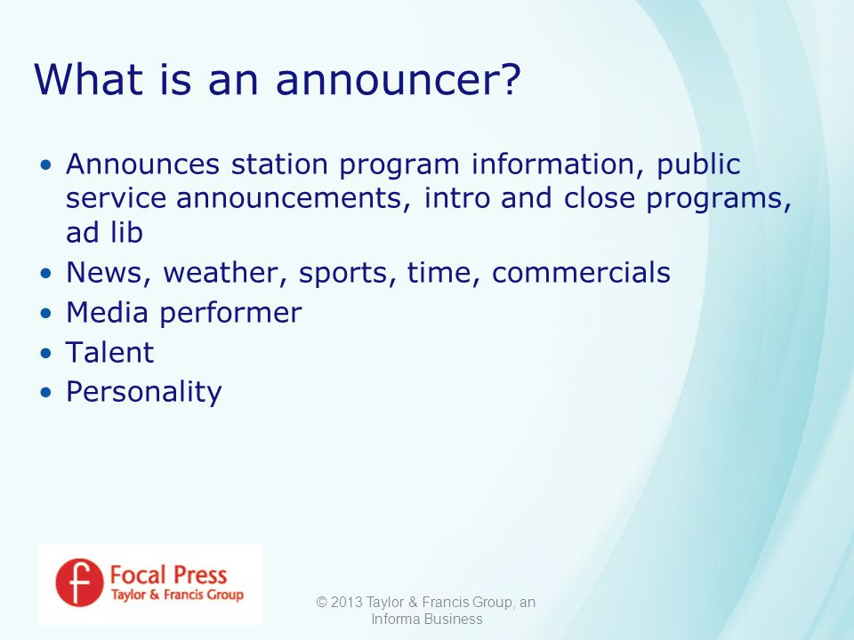 © 2013 Taylor & Francis Group, an Informa Business What is an announcer.