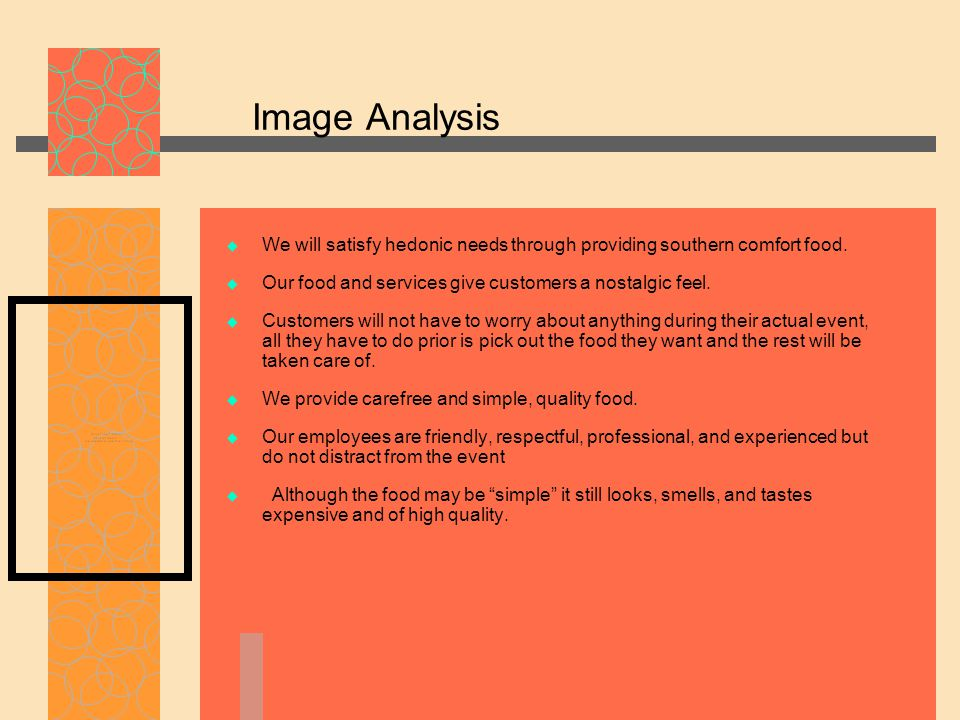 Image Analysis  We will satisfy hedonic needs through providing southern comfort food.  Our food and services give customers a nostalgic feel.  Cus