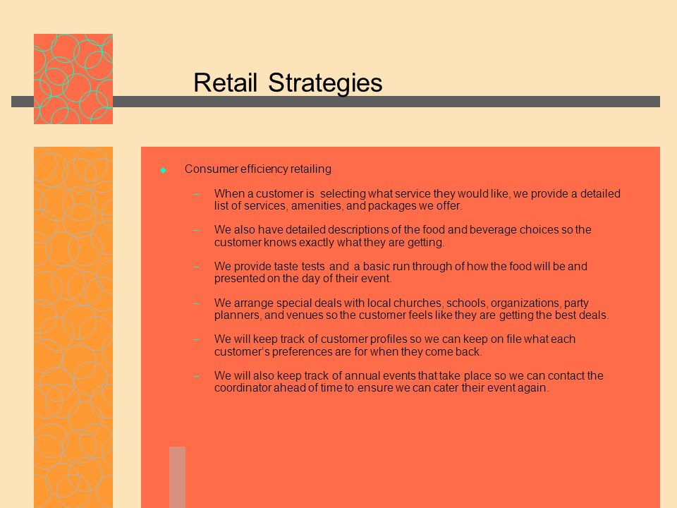 Retail Strategies  Consumer efficiency retailing – When a customer is selecting what service they would like, we provide a detailed list of services, amenities, and packages we offer.