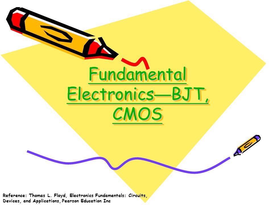 Fundamental Electronics — BJT, CMOS Fundamental Electronics — BJT, CMOS Fundamental Electronics — BJT, CMOS Fundamental Electronics — BJT, CMOS Refere