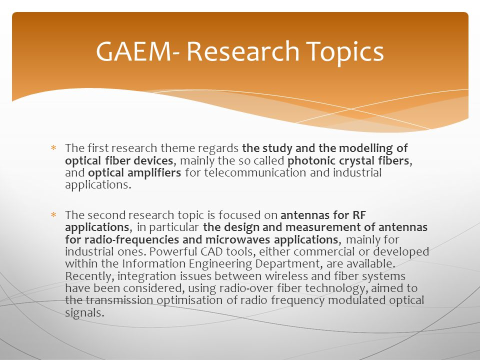  The first research theme regards the study and the modelling of optical fiber devices, mainly the so called photonic crystal fibers, and optical amplifiers for telecommunication and industrial applications.