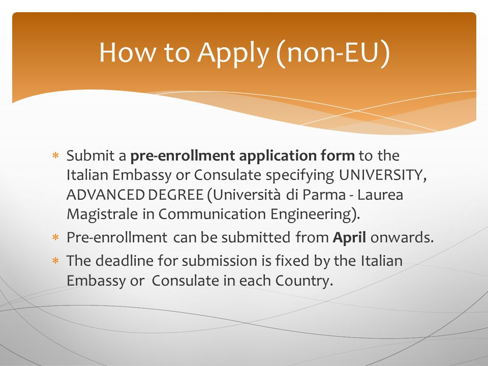  Submit a pre-enrollment application form to the Italian Embassy or Consulate specifying UNIVERSITY, ADVANCED DEGREE (Università di Parma - Laurea Magistrale in Communication Engineering).