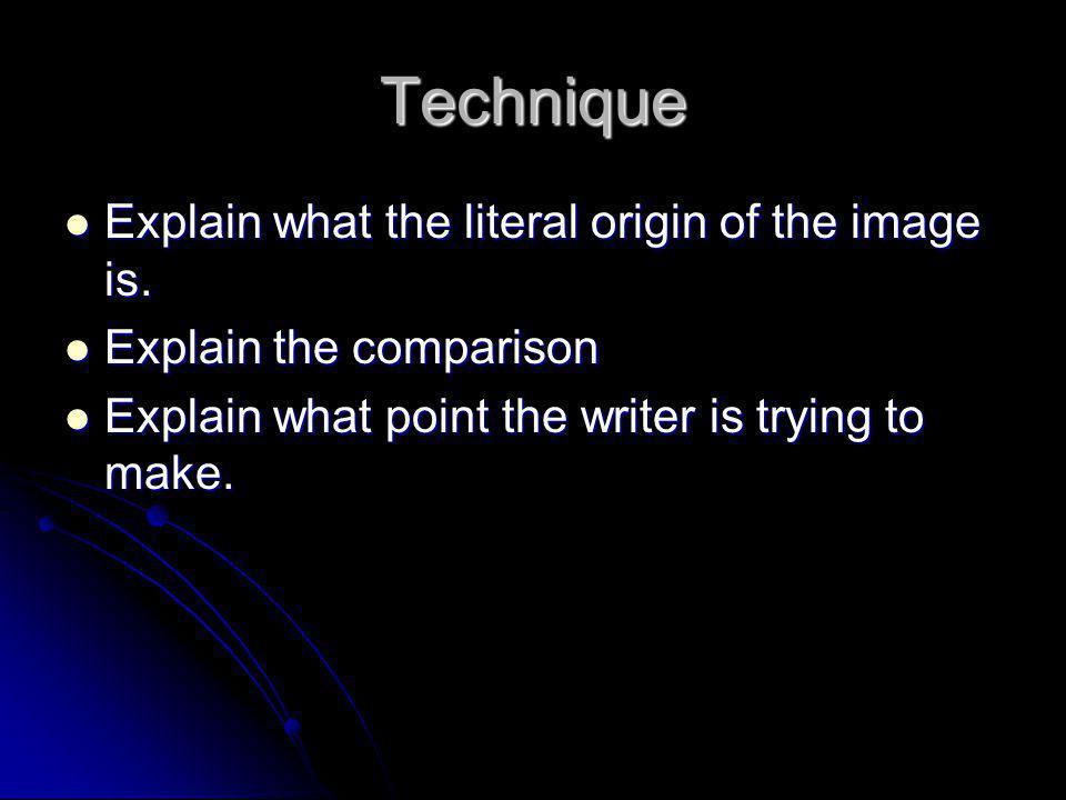 Technique Explain what the literal origin of the image is. Explain what the literal origin of the image is. Explain the comparison Explain the compari