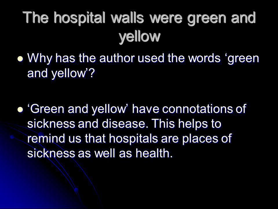 The hospital walls were green and yellow Why has the author used the words 'green and yellow'? Why has the author used the words 'green and yellow'? '