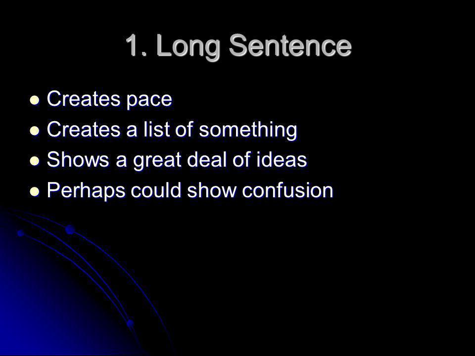 1. Long Sentence Creates pace Creates pace Creates a list of something Creates a list of something Shows a great deal of ideas Shows a great deal of i