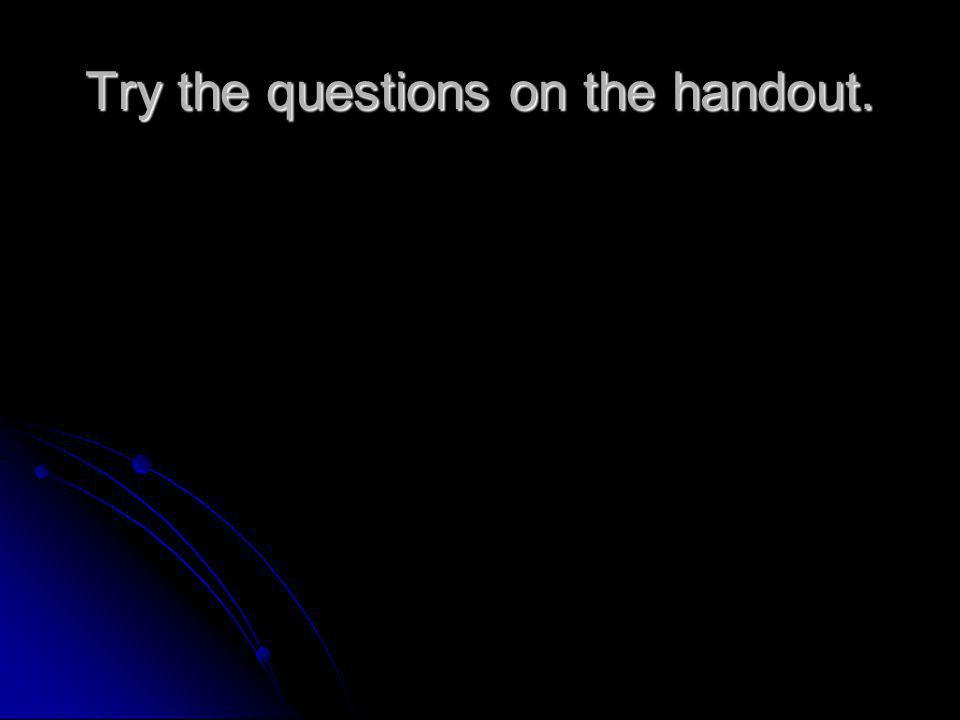 Try the questions on the handout.