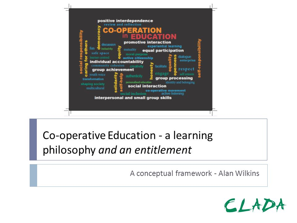 Co-operative Education - a learning philosophy and an entitlement A conceptual framework - Alan Wilkins