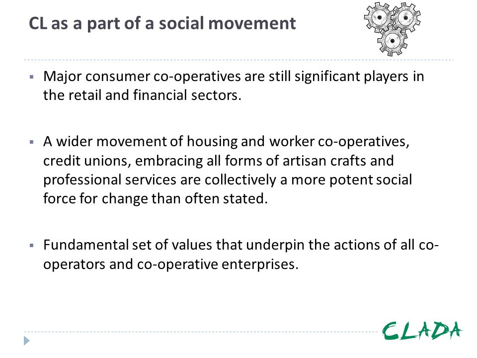 CL as a part of a social movement  Major consumer co-operatives are still significant players in the retail and financial sectors.  A wider movement