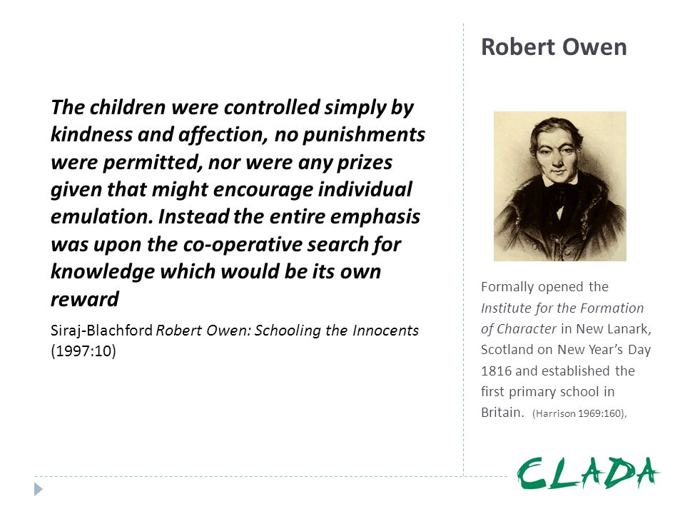 Robert Owen Formally opened the Institute for the Formation of Character in New Lanark, Scotland on New Year's Day 1816 and established the first prim