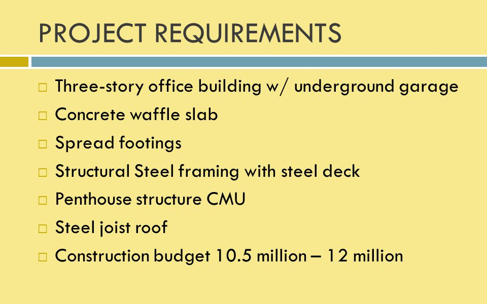 PROJECT REQUIREMENTS  Three-story office building w/ underground garage  Concrete waffle slab  Spread footings  Structural Steel framing with stee