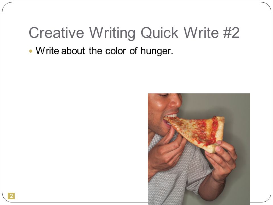 2 Creative Writing Quick Write #2 Write about the color of hunger.