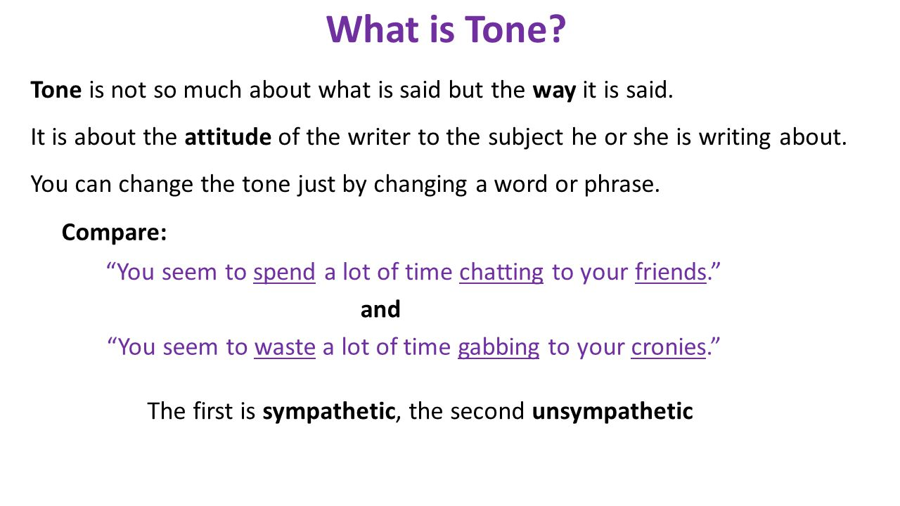 The tone of a piece of writing can be changed by: a word a phrase use of inverted commas use of brackets