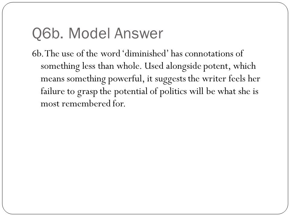 Q6b. Model Answer 6b. The use of the word 'diminished' has connotations of something less than whole. Used alongside potent, which means something pow