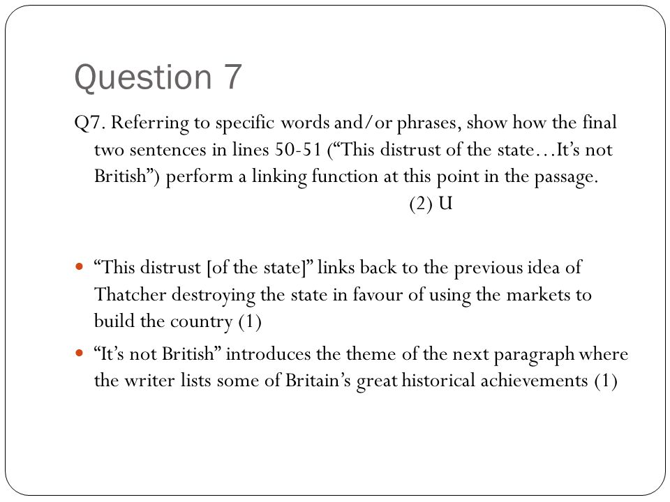 """Question 7 Q7. Referring to specific words and/or phrases, show how the final two sentences in lines 50-51 (""""This distrust of the state…It's not Briti"""