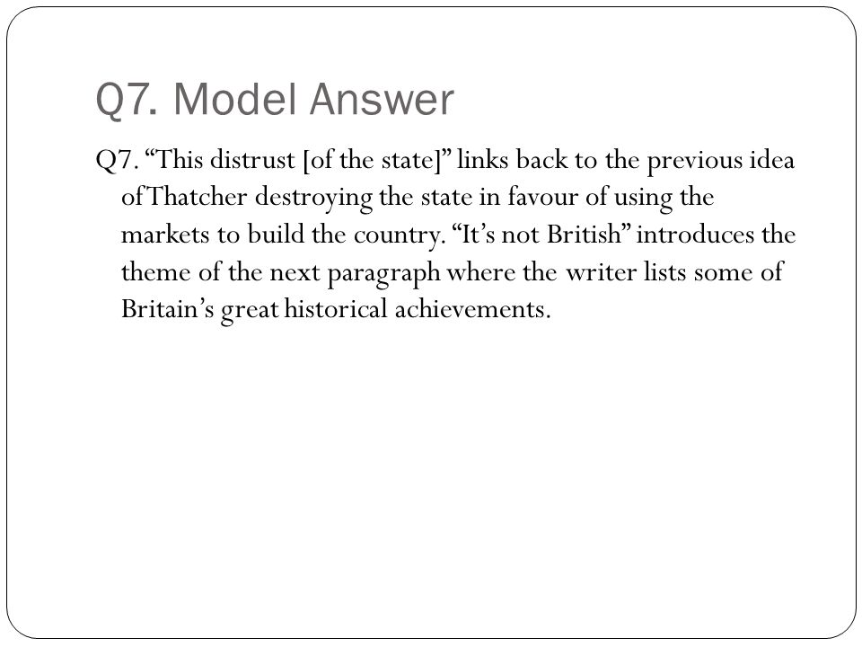 """Q7. Model Answer Q7. """"This distrust [of the state]"""" links back to the previous idea of Thatcher destroying the state in favour of using the markets to"""