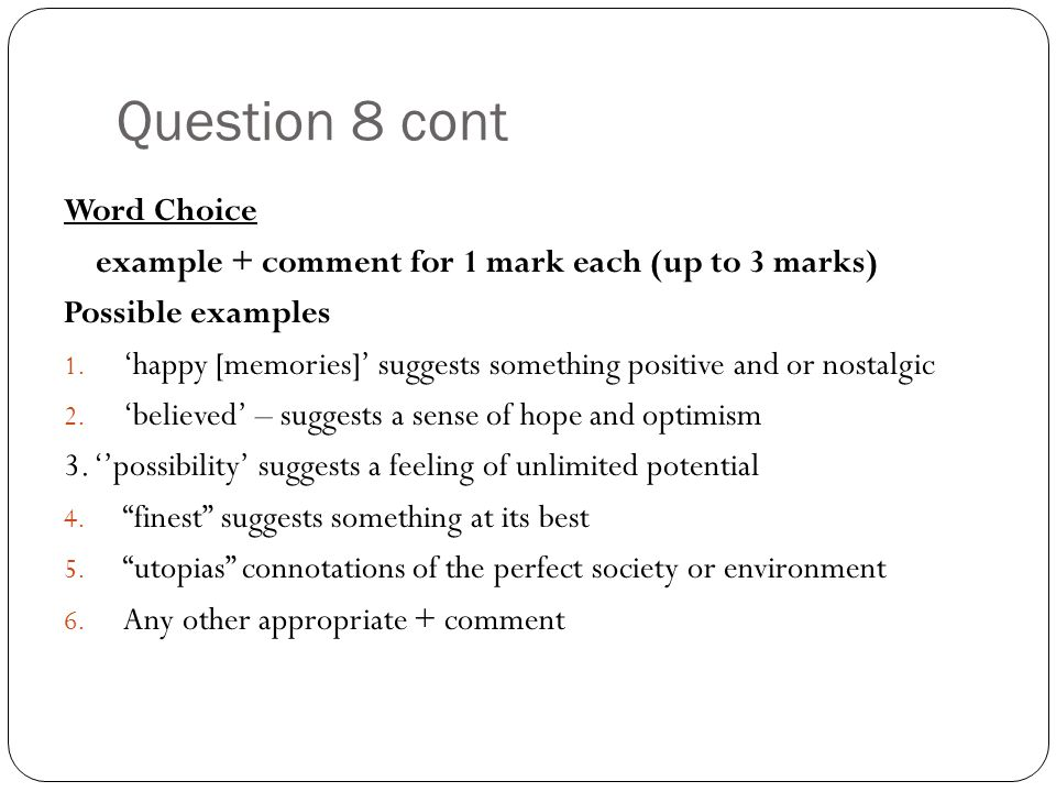 Question 8 cont Word Choice example + comment for 1 mark each (up to 3 marks) Possible examples 1.