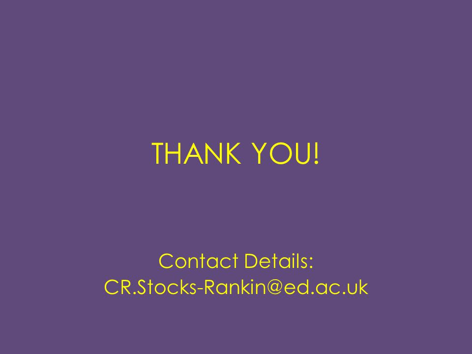 THANK YOU! Contact Details: CR.Stocks-Rankin@ed.ac.uk