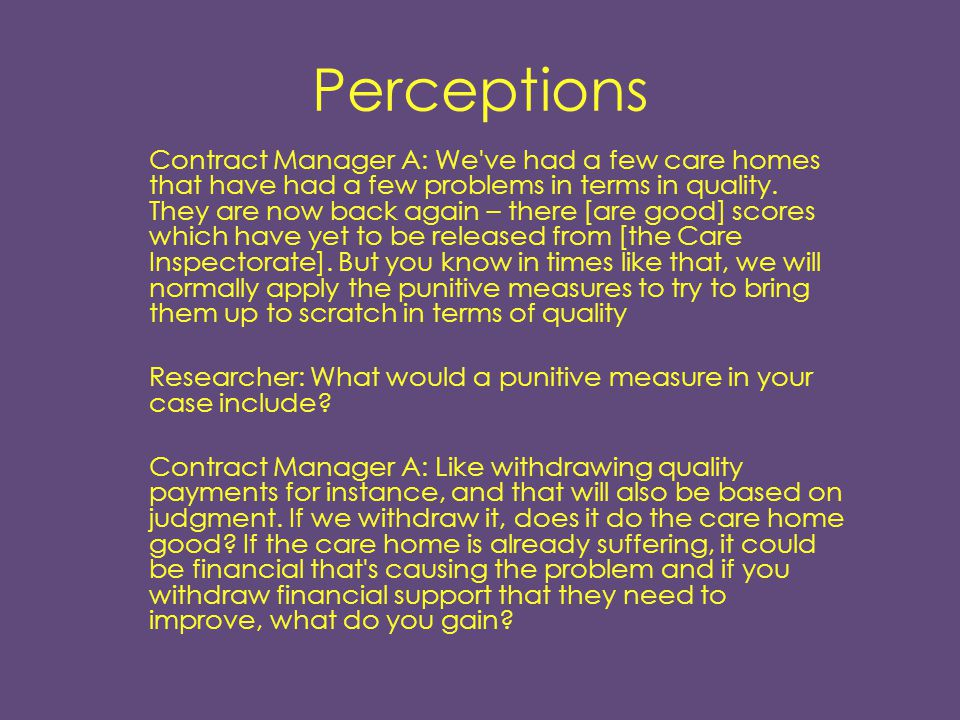 Responsibility Contract Manager B: But if they get a low grade like a one or a two, often what happens is that we d go out and visit the home and find out why it was a one or a two and what actions they re going to put in place to increase their grades.