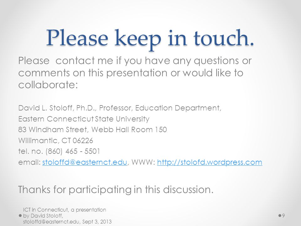 Please keep in touch. Please contact me if you have any questions or comments on this presentation or would like to collaborate: David L. Stoloff, Ph.