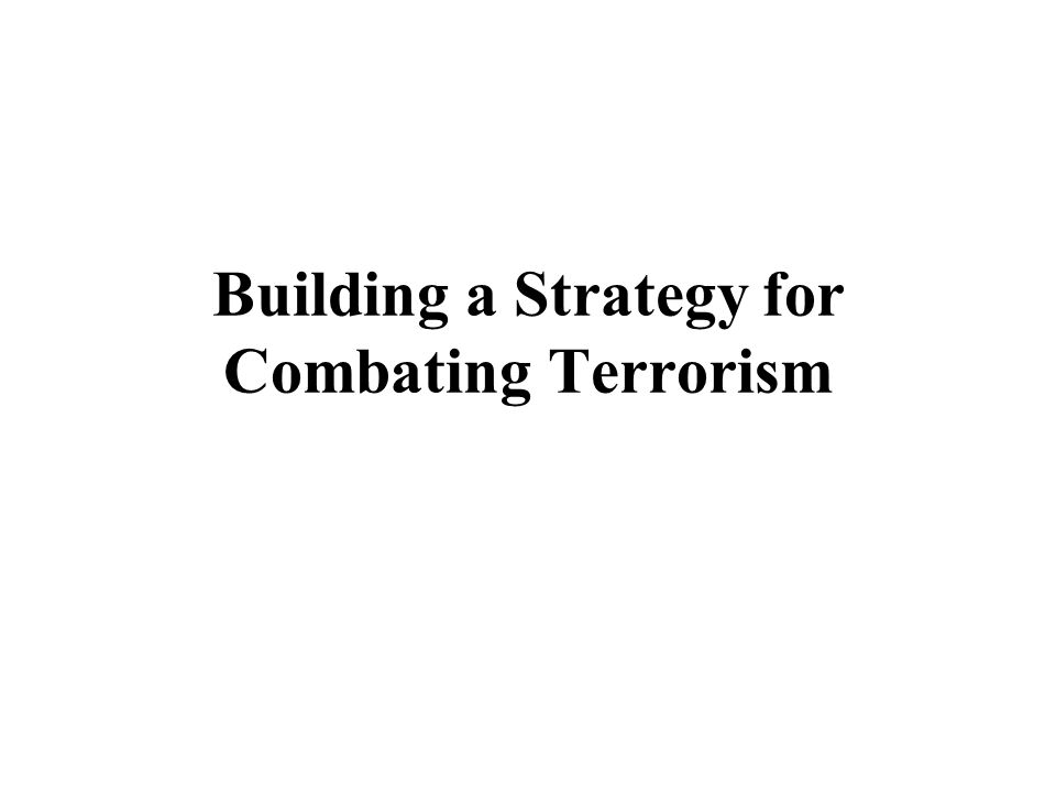 Building a Strategy for Combating Terrorism