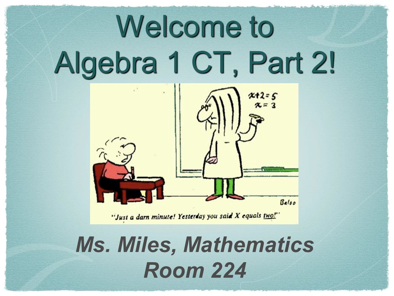 Welcome to Algebra 1 CT, Part 2! Ms. Miles, Mathematics Room 224
