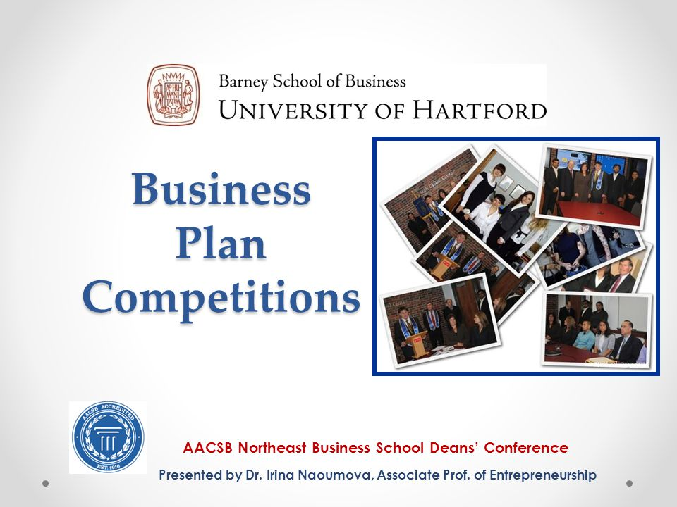 Business Plan Competitions AACSB Northeast Business School Deans' Conference Presented by Dr.
