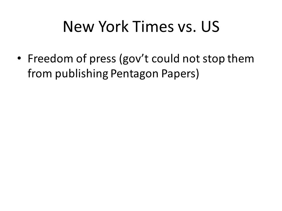 New York Times vs. US Freedom of press (gov't could not stop them from publishing Pentagon Papers)