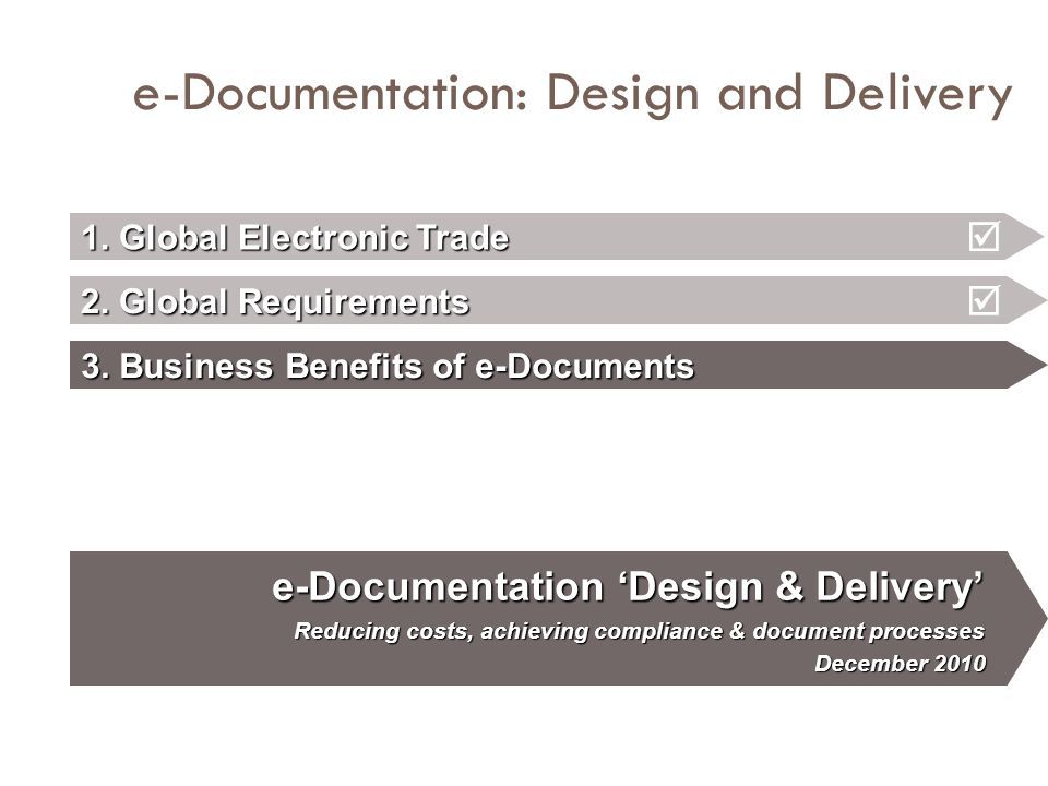 e-Documentation: Design and Delivery 1. Global Electronic Trade 2. Global Requirements 3. Business Benefits of e-Documents e-Documentation 'Design & D