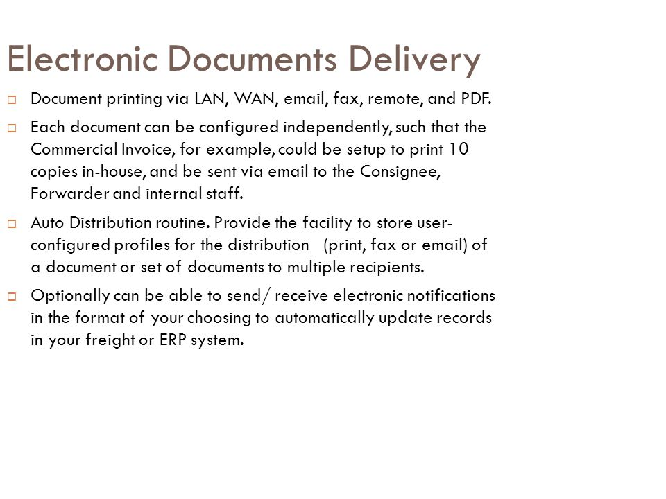 Electronic Documents Delivery  Document printing via LAN, WAN, email, fax, remote, and PDF.  Each document can be configured independently, such tha