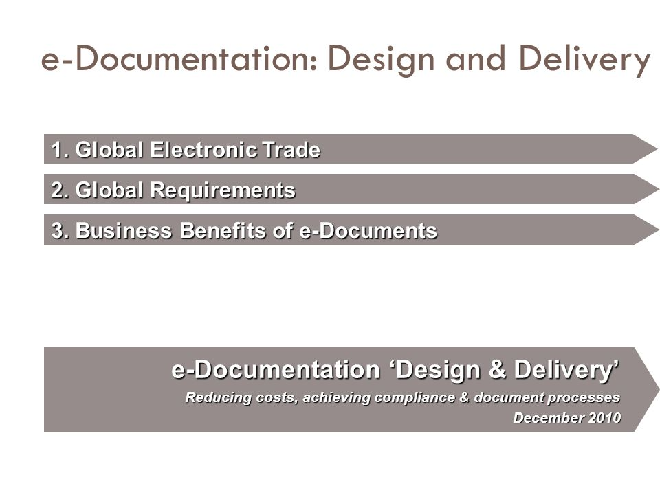 Benefits of e-Documentation  Electronic business transactions with your customers and suppliers, quickly and cost effectively trade electronic purchase orders, invoices and advance ship notices (as well as any other electronic documents required by your customers).
