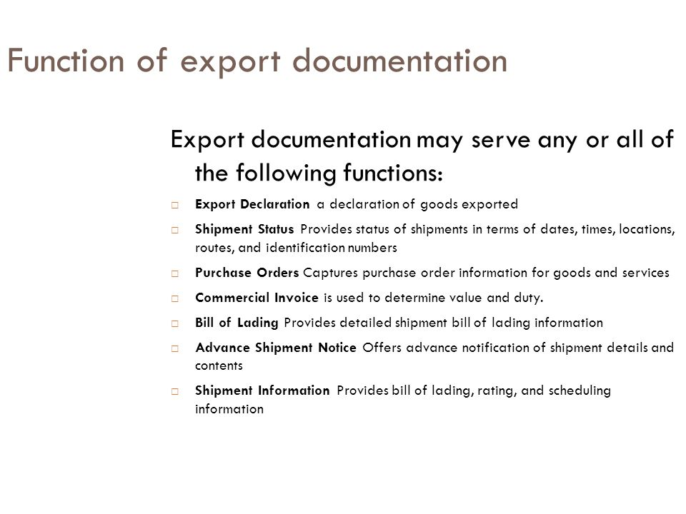 Function of export documentation Export documentation may serve any or all of the following functions:  Export Declaration a declaration of goods exp