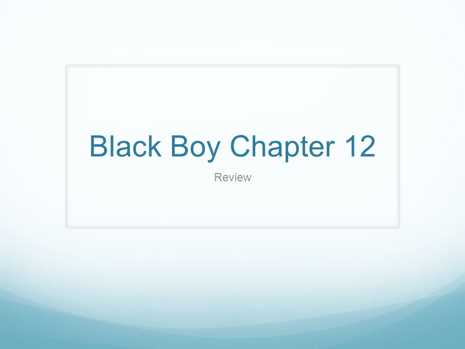 Black Boy Chapter 12 Review