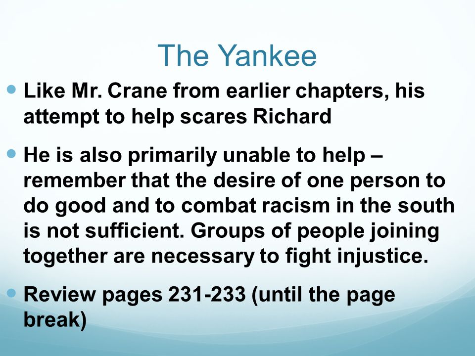 The Yankee Like Mr. Crane from earlier chapters, his attempt to help scares Richard He is also primarily unable to help – remember that the desire of