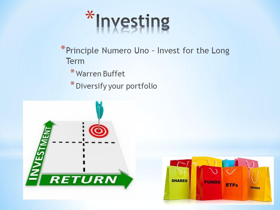 * Principle Numero Uno – Invest for the Long Term * Warren Buffet * Diversify your portfolio