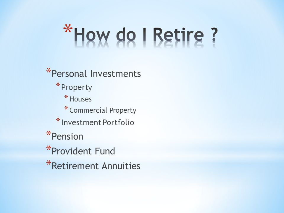 * Personal Investments * Property * Houses * Commercial Property * Investment Portfolio * Pension * Provident Fund * Retirement Annuities