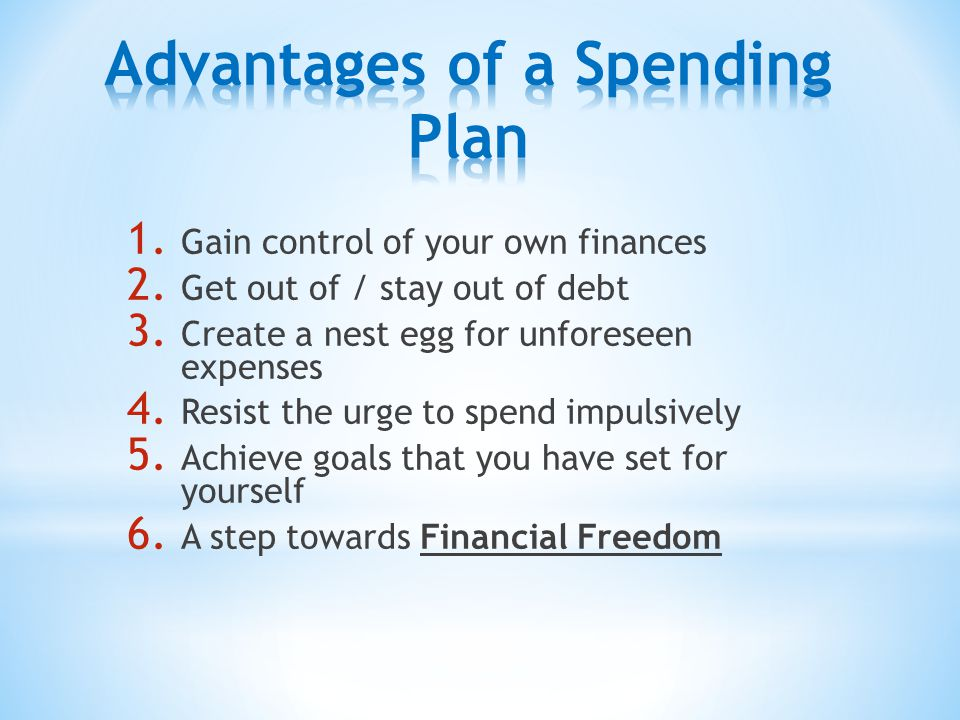 1. Gain control of your own finances 2. Get out of / stay out of debt 3. Create a nest egg for unforeseen expenses 4. Resist the urge to spend impulsi