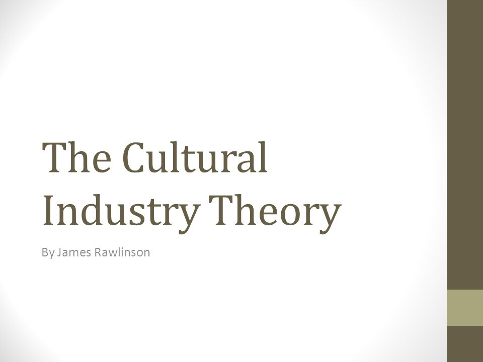 The Cultural Industry Theory By James Rawlinson