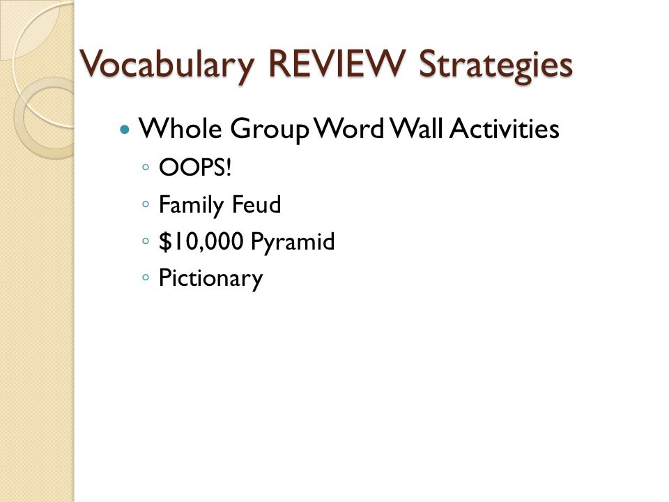 Vocabulary REVIEW Strategies Whole Group Word Wall Activities ◦ OOPS.