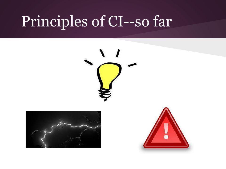 Principles of CI--so far