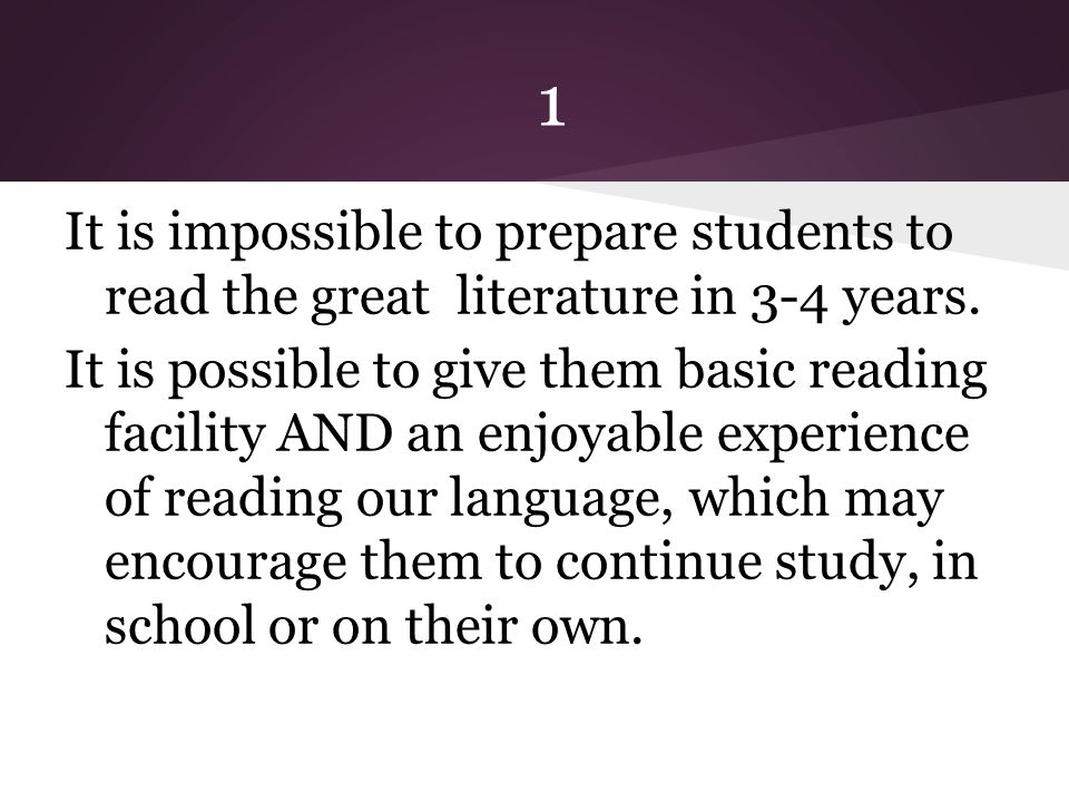 1 It is impossible to prepare students to read the great literature in 3-4 years.