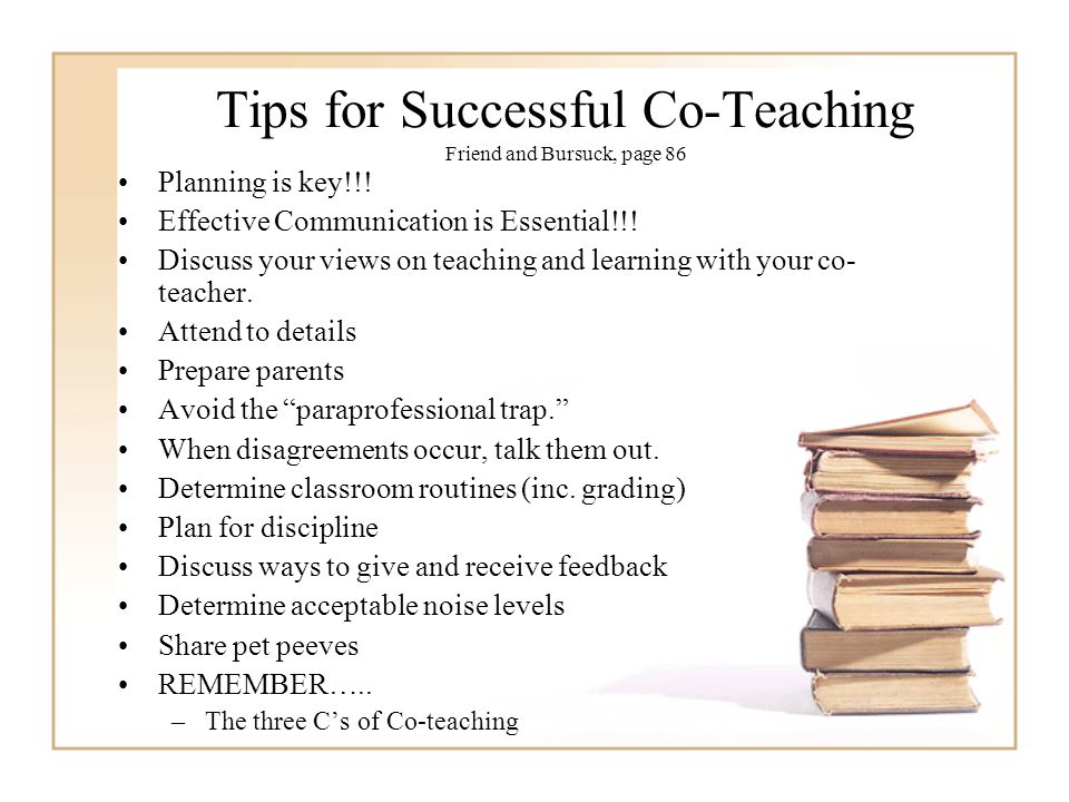 Tips for Successful Co-Teaching Friend and Bursuck, page 86 Planning is key!!.