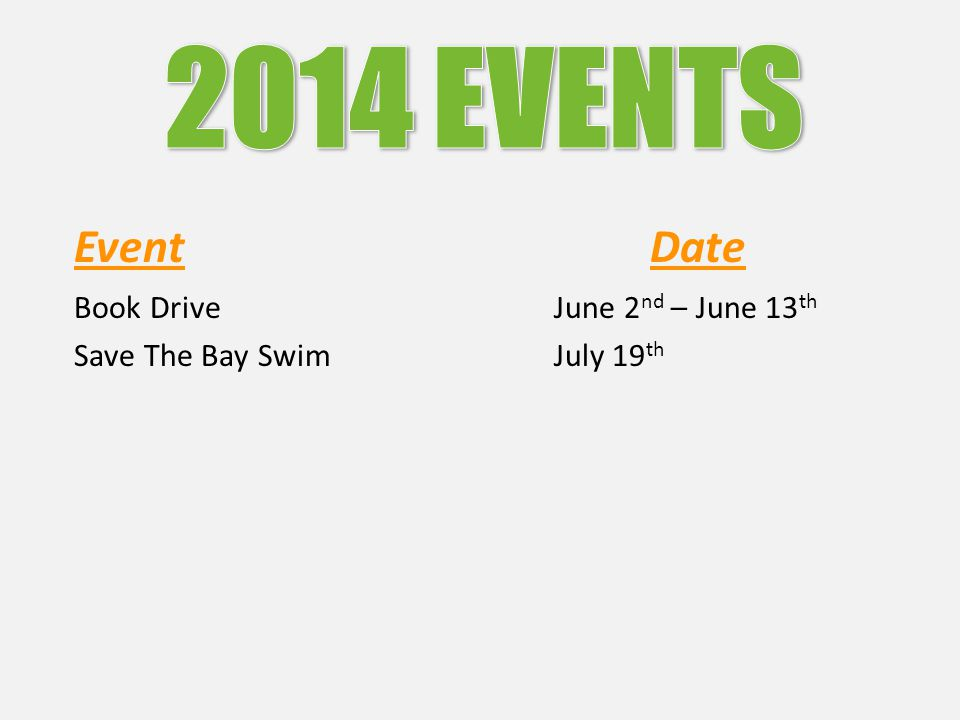 EventDate Book DriveJune 2 nd – June 13 th Save The Bay SwimJuly 19 th