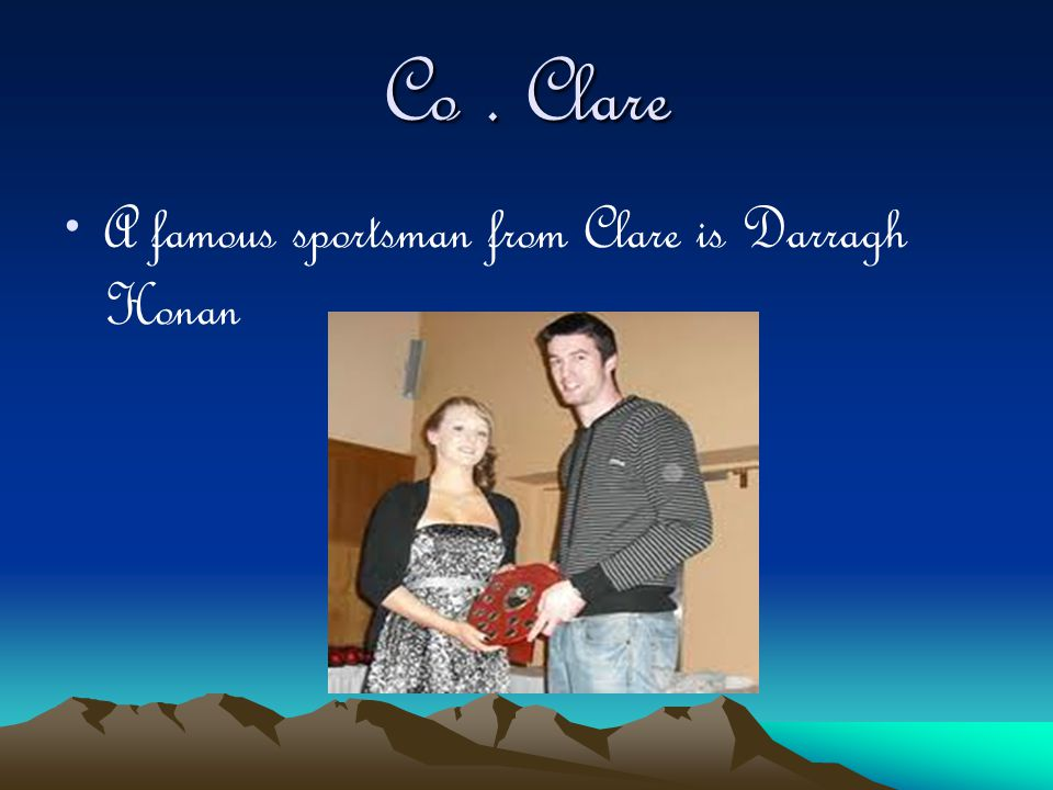 Co. Clare A famous sportsman from Clare is Darragh Honan