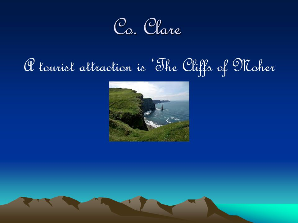 Co. Clare A tourist attraction is 'The Cliffs of Moher