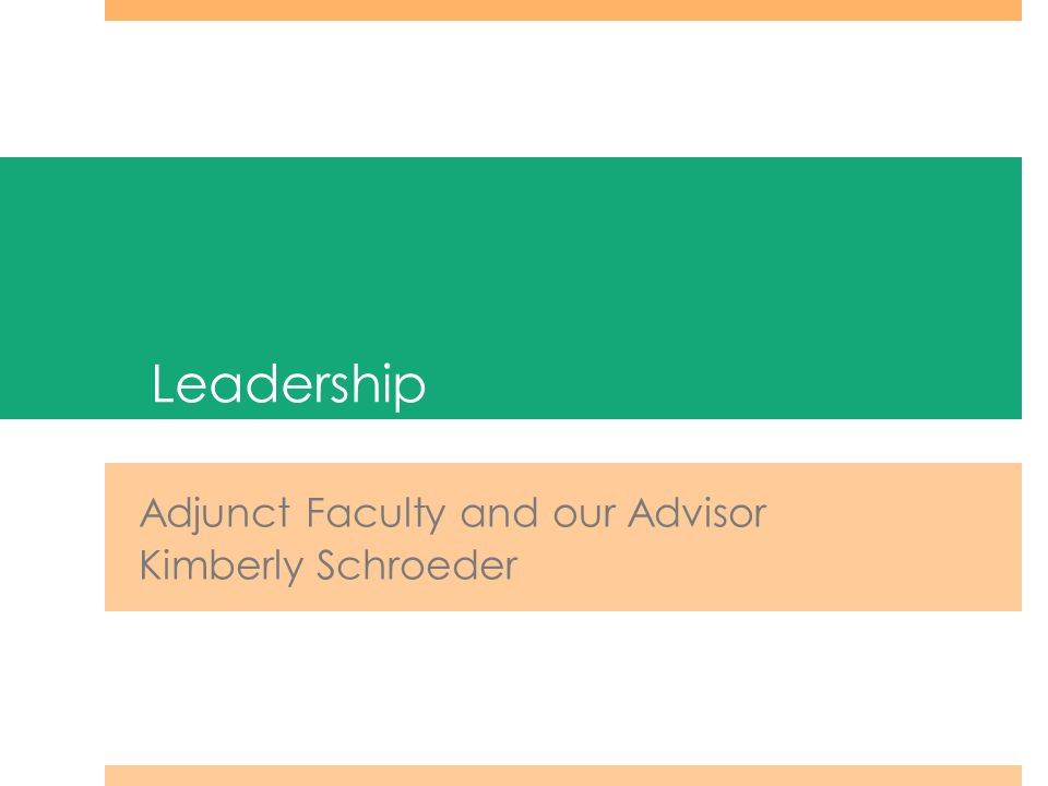Leadership Adjunct Faculty and our Advisor Kimberly Schroeder