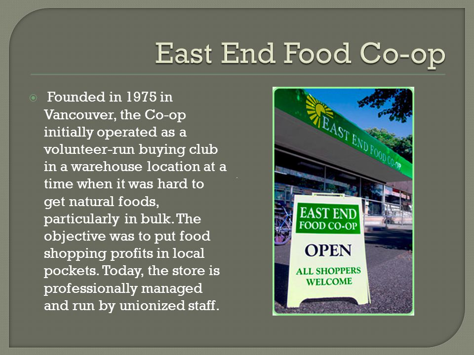  Founded in 1975 in Vancouver, the Co-op initially operated as a volunteer-run buying club in a warehouse location at a time when it was hard to get natural foods, particularly in bulk.