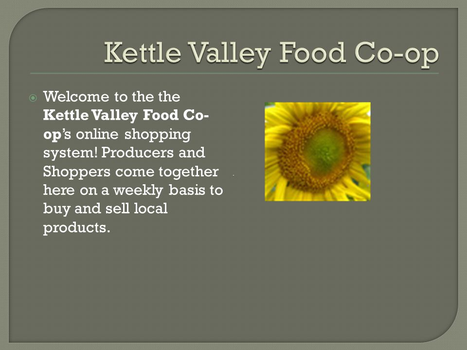  Welcome to the the Kettle Valley Food Co- op's online shopping system.